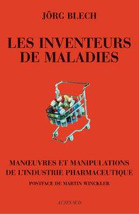 LES INVENTEURS DE MALADIES - MANOEUVRES ET MANIPULATIONS DE L'INDUSTRIE PHARMACEUTIQUE
