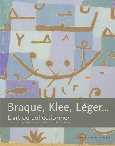 BRAQUE, KLEE, LEGER... L'ART DE COLLECTIONNER - LA COLLECTION RUPF DU MUSEE DES BEAUX-ARTS DE BERNE