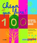 CHEPA QUOI FAIRE ! 100 ACTIVITES AU FIL DES MOIS (3-6ANS)