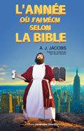 L'ANNEE OU J'AI VECU SELON LA BIBLE OU L'HUMBLE QUETE D'UN HOMME QUI CHERCHA A SUIVRE LA BIBLE AUSSI