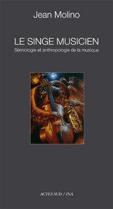 LE SINGE MUSICIEN ESSAIS DE SEMIOLOGIE ET D'ANTHROPOLOGIE DE LA MUSIQUE