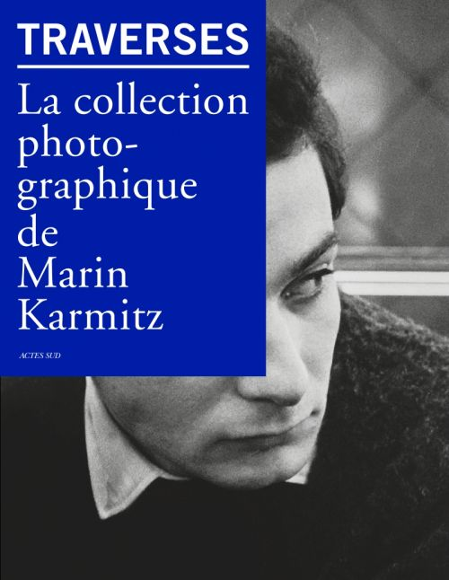TRAVERSES - LA COLLECTION PHOTOGRAPHIQUE DE MARIN KARMITZ