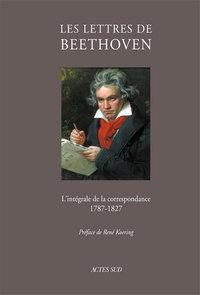 LES LETTRES DE BEETHOVEN L'INTEGRALE DE LA CORRESPONDANCE, 1787-1827