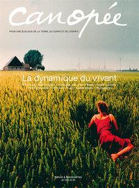 CANOPEE 2011 N 9 LA DYNAMIQUE DU VIVANT - POUR UNE ECOLOGIE DE LA TERRE, DU CORPS ET DE L'ESPRIT