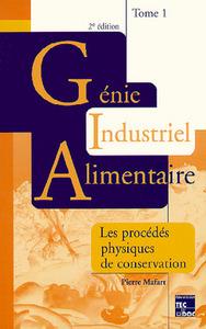 GENIE INDUSTRIEL ALIMENTAIRE. TOME 1 : PROCEDES PHYSIQUES DE CONSERVATION (2. ED.)