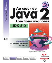 AU COEUR DE JAVA 2 FONCTIONS AVANCEES JDK 5.0
