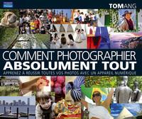COMMENT PHOTOGRAPHIER ABSOLUMENT TOUT
