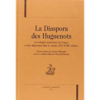 DIASPORA DES HUGUENOTS (LA). LES REFUGIES PROTESTANTS DE FRANCE ET LEUR DISPERSION DANS LE MONDE (XV
