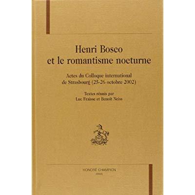 HENRI BOSCO ET LE ROMANTISME NOCTURNE. ACTES DU COLLOQUE INTERNATIONAL DE STRASBOURG (25-26 OCTOBRE