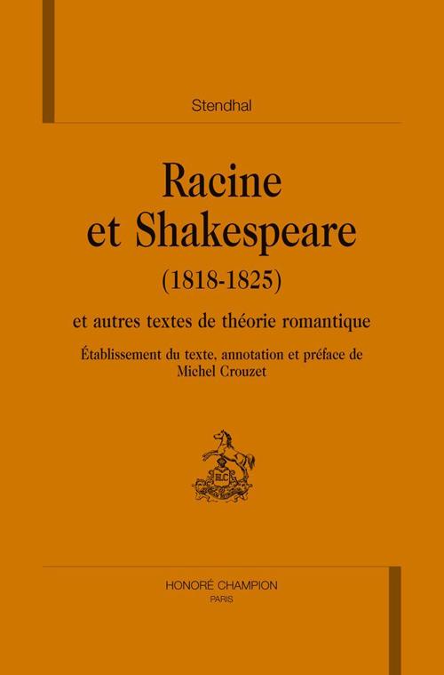 RACINE ET SHAKESPEARE (1818-1825) ET AUTRES TEXTES DE THEORIE ROMANTIQUE.