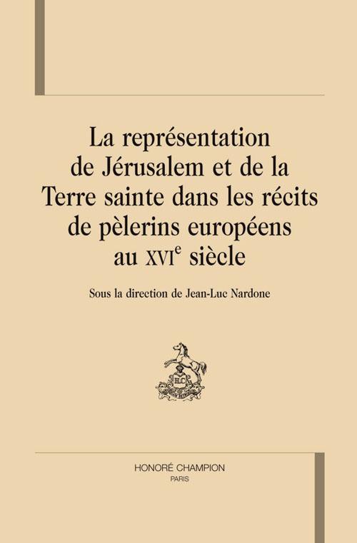 REPRESENTATION DE JERUSALEM ET DE LA TERRE SAINTE DANS LES RECITS DE PELERINS EUROPEENS AU XVI S.