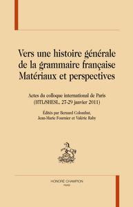 VERS UNE HISTOIRE GENERALE DE LA GRAMMAIRE FRANCAISE. MATERIAUX ET PERSPECTIVES