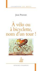 A VELO OU A BICYCLETTE, NOM D'UN TOUR !