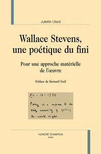 WALLACE STEVENS, UNE POETIQUE DU FINI - LITTERATURES ETRANGERES - T24 - POUR UNE APPROCHE MATERIELLE