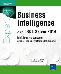 BUSINESS INTELLIGENCE AVEC SQL SERVER 2014 : MAITRISEZ LES CONCEPTS ET REALISEZ UN SYSTEME DECISIONN