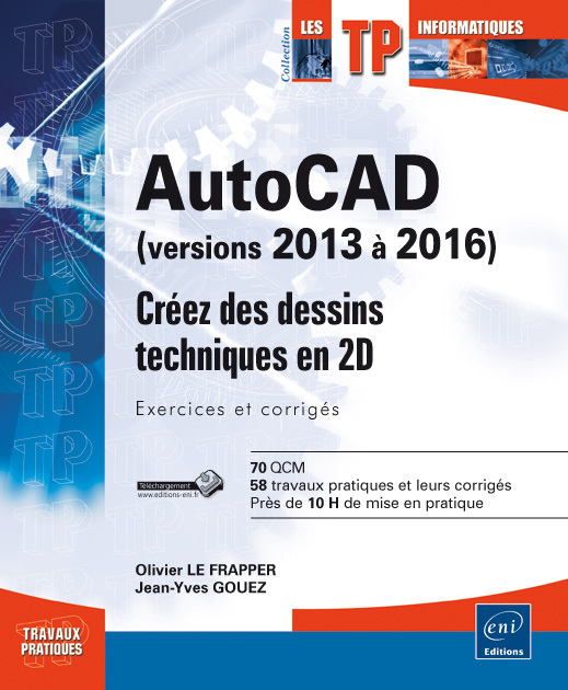 AUTOCAD (VERSIONS 2013 A 2016) : CREEZ DES DESSINS TECHNIQUES EN 2D : EXERCICES ET CORRIGES