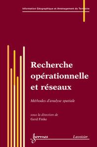 RECHERCHE OPERATIONNELLE ET RESEAUX : METHODES D'ANALYSE SPATIALE (TRAITE IGAT SERIE ASPECTS FONDAME