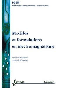 MODELES ET FORMULATIONS EN ELECTROMAGNETISME : ELECTROMAGNETISME ET ELEMENTS FINIS 2 (TRAITE EGEM, S