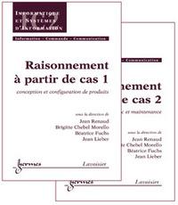 RAISONNEMENT A PARTIR DE CAS (LES 2 VOL) (TRAITE IC2, SERIE INFORMATIQUE ET SYSTEMES D'INFORMATION)