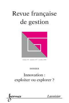 INNOVATION : EXPLOITER OU EXPLORER ? (REVUE FRANCAISE DE GESTION VOL. 34 N. 187 OCTOBRE 2008)