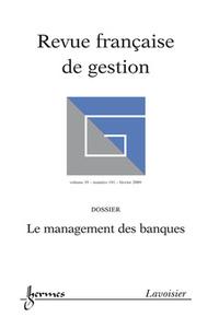 LE MANAGEMENT DES BANQUES REVUE FRANCAISE DE GESTION VOL 35 N  191 FEVRIER 2009
