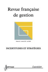 INCERTITUDES ET STRATEGIES (REVUE FRANCAISE DE GESTION VOL. 36 N. 203 AVRIL 2010)