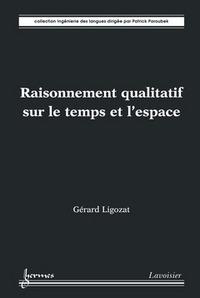 RAISONNEMENT QUALITATIF SUR LE TEMPS ET L'ESPACE (COLLECTION INGENIERIE DES LANGUES)