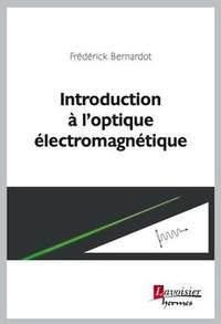 INTRODUCTION A L'OPTIQUE ELECTROMAGNETIQUE (COLLECTION INFORMATION NUMERIQUE - TRAITEMENT, INTERPRET