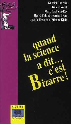 QUAND LA SCIENCE A DIT C'EST BIZARRE