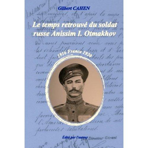 """""""LE TEMPS RETROUVE DU SOLDAT RUSSE ANISSIM ILITCH OTMAKHOV - FRANCE 1916-1920"""""""