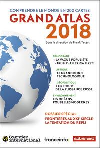 ATLAS MONDE - GRAND ATLAS 2018 - COMPRENDRE LE MONDE EN 200 CARTES