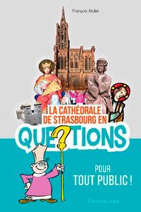 LA CATHEDRALE DE STRASBOURG EN 150 QUESTIONS