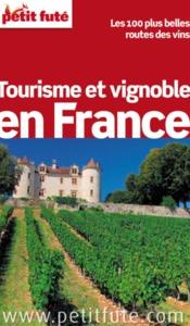 TOURISME ET VIGNOBLE EN FRANCE 2012 PETIT FUTE - LES 100 PLUS BELLES ROUTES DES VINS