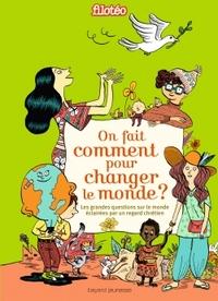 ON FAIT COMMENT POUR CHANGER LE MONDE ?