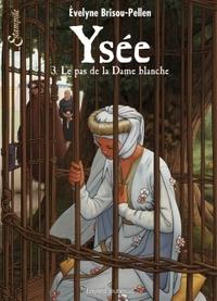 YSEE, TOME 03 - LE PAS DE LA DAME BLANCHE
