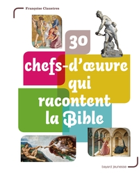 30 CHEFS-D'OEUVRE QUI RACONTENT LA BIBLE