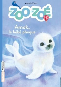 LE ZOO DE ZOE - AMOK, LE BEBE PHOQUE