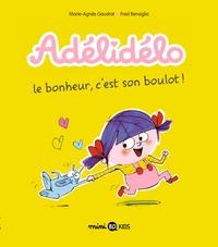 ADELIDELO, TOME 01 - LE BONHEUR, C'EST SON BOULOT !