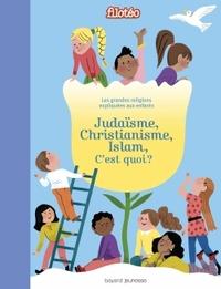 JUDAISME, CHRISTIANISME, ISLAM, C'EST QUOI ? - LES GRANDES RELIGIONS EXPLIQUEES AUX ENFANTS.