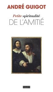 PETITE SPIRITUALITE DE L'AMITIE
