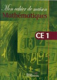 MON CAHIER DE MAISON  -  MATHEMATIQUES CE1