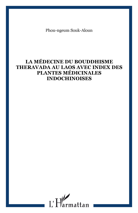 MEDECINE DU BOUDDHISME THERAVADA AU LAOS (LA) AVEC IND EX DES PLANTES MEDICINALES