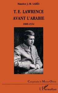 T.E. LAWRENCE AVANT L'ARABIE 1888-1914