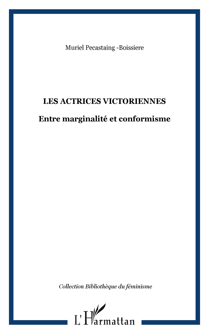ACTRICES VICTORIENNES ENTRE MARGINALITE ET CONFORMISME