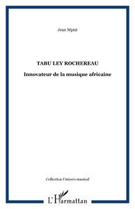 TABU LEY ROCHEREAU INNOVATEUR DE LA MUSIQUE AFRICAINE