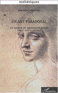 UN ART PARADOXAL - LA NOTION DE DISEGNO EN ITALIE - XV-XVIE SIECLES
