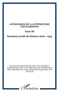 ANTHOLOGIE DE LA LITTERATURE VIETNAMIENNE - TOME III - DEUXIEME MOITIE DU XIXEME SIECLE - 1945