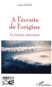 A L'ECOUTE DE L'ORIGINE LA GENESE AUTREMENT