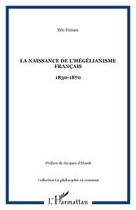 NAISSANCE DE L'HEGELIANISME FRANCAIS 1830-1870