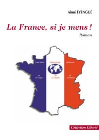 LA FRANCE, SI JE MENS !